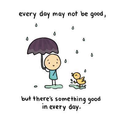 everyday has something good