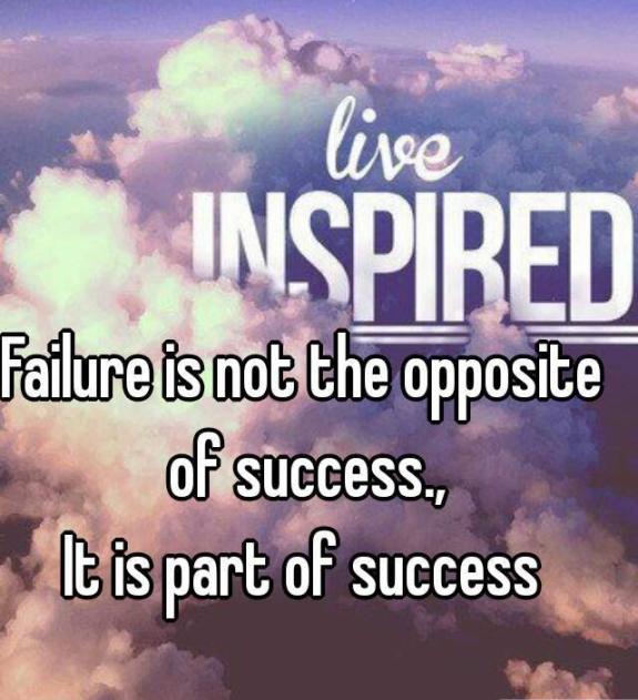 LiveInspiredFailureNotOppositeItsPartofSuccess