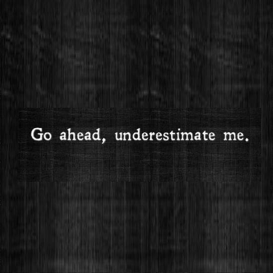 Go Ahead, UnderestimateMe.